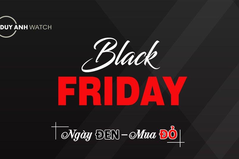 BLACK FRIDAY 2018 ngày đen mua đỏ: SIÊU GIẢM GIÁ + SIÊU QUÀ TẶNG TẠI DUY ANH WATCH