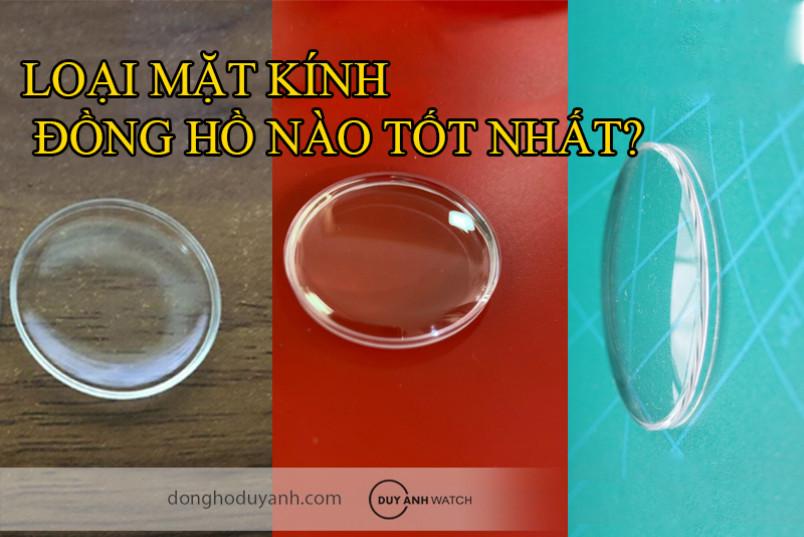 Có bao nhiêu loại mặt kính đồng hồ, loại mặt kính đồng hồ nào tốt nhất?