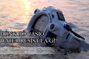 GIẢI ĐÁP: ĐỒNG HỒ CASIO WATER RESIST LÀ GÌ?