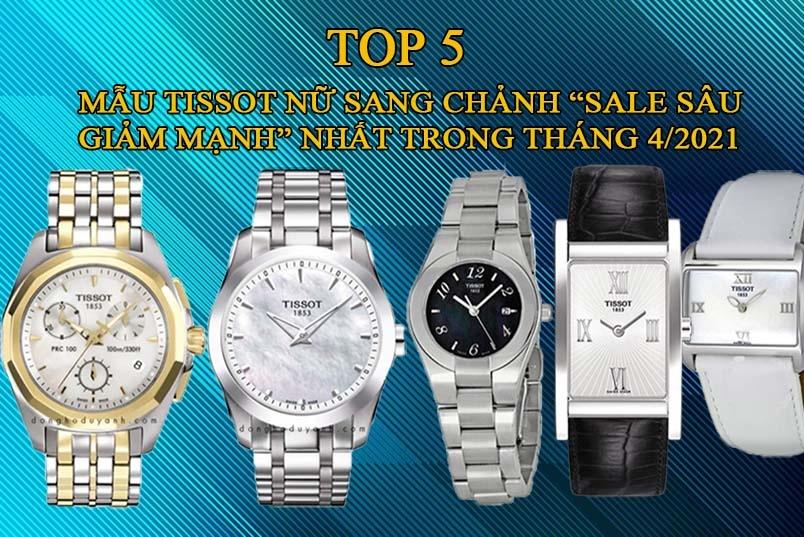 """TOP 5 MẪU TISSOT NỮ SANG CHẢNH """"SALE SÂU GIẢM MẠNH"""" NHẤT TRONG THÁNG 4/2021"""